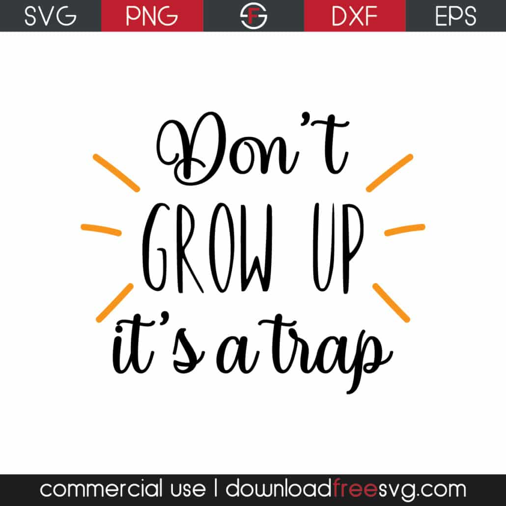 Digital Cut File Don/'t Grow Up It/'s A Trap svg dxf eps png